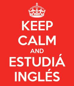 Poster: KEEP CALM AND ESTUDIÁ INGLÉS