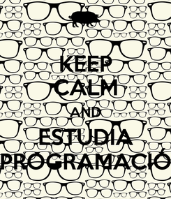 Poster: KEEP CALM AND ESTUDIA PROGRAMACIÓ