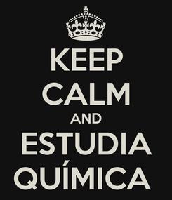 Poster: KEEP CALM AND ESTUDIA QUÍMICA