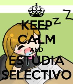 Poster: KEEP CALM AND ESTUDIA SELECTIVO