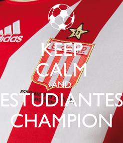 Poster: KEEP CALM AND ESTUDIANTES CHAMPION