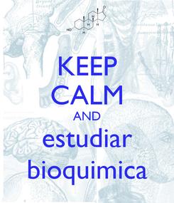 Poster: KEEP CALM AND estudiar bioquimica