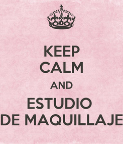 Poster: KEEP CALM AND ESTUDIO  DE MAQUILLAJE