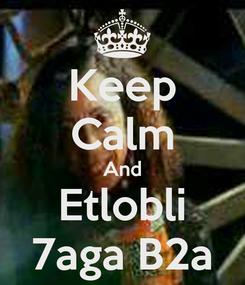 Poster: Keep Calm And Etlobli 7aga B2a