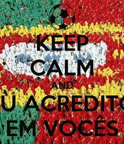 Poster: KEEP CALM AND EU ACREDITO EM VOCÊS