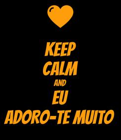 Poster: KEEP CALM AND EU ADORO-TE MUITO