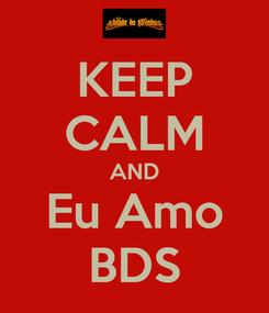 Poster: KEEP CALM AND Eu Amo BDS