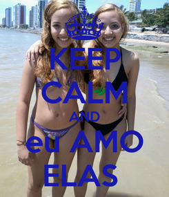 Poster: KEEP CALM AND eu AMO ELAS