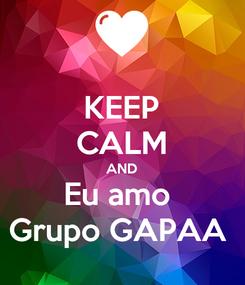 Poster: KEEP CALM AND Eu amo  Grupo GAPAA