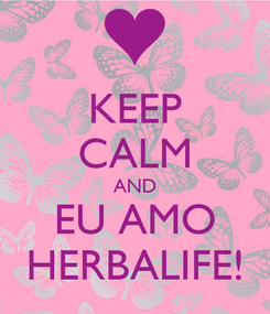 Poster: KEEP CALM AND EU AMO HERBALIFE!
