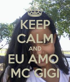 Poster: KEEP CALM AND EU AMO  MC GIGI
