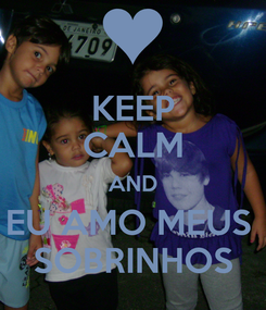Poster: KEEP CALM AND EU AMO MEUS  SOBRINHOS