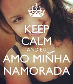 Poster: KEEP CALM AND EU AMO MINHA NAMORADA