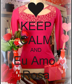 Poster: KEEP CALM AND Eu Amo  Rosa