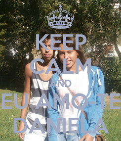 Poster: KEEP CALM AND EU AMO-TE DANIELA