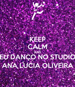 Poster: KEEP CALM AND EU DANÇO NO STUDIO ANA LUCIA OLIVEIRA