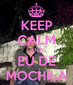 Poster: KEEP CALM AND EU DE MOCHILA