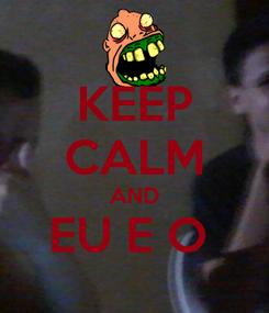 Poster: KEEP CALM AND EU E O
