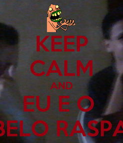 Poster: KEEP CALM AND EU E O  CABELO RASPADO