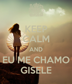 Poster: KEEP CALM AND EU ME CHAMO GISELE