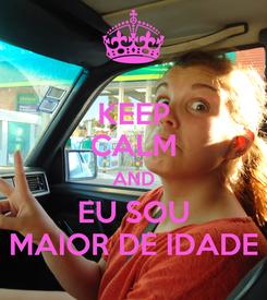 Poster: KEEP CALM AND EU SOU MAIOR DE IDADE