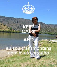 Poster: KEEP CALM AND eu sou transmontana com muito orgulho
