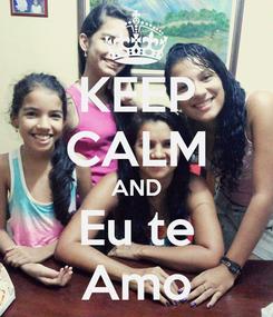 Poster: KEEP CALM AND Eu te Amo