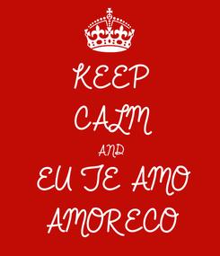 Poster: KEEP CALM AND EU TE AMO AMORECO