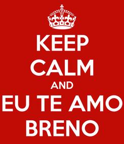 Poster: KEEP CALM AND EU TE AMO BRENO