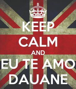 Poster: KEEP CALM AND EU TE AMO DAUANE