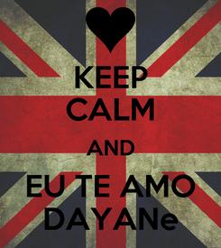 Poster: KEEP CALM AND EU TE AMO DAYANe