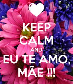 Poster: KEEP CALM AND EU TE AMO, MÃE !!!