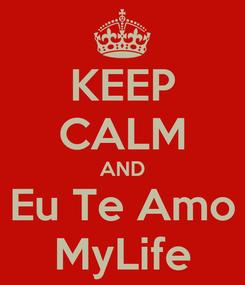Poster: KEEP CALM AND Eu Te Amo MyLife