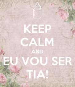 Poster: KEEP CALM AND EU VOU SER TIA!