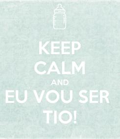 Poster: KEEP CALM AND EU VOU SER  TIO!