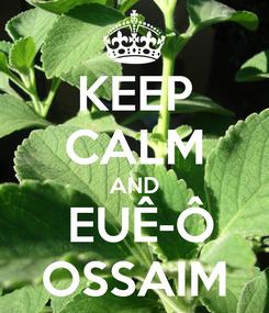 Poster: KEEP CALM AND  EUÊ-Ô OSSAIM