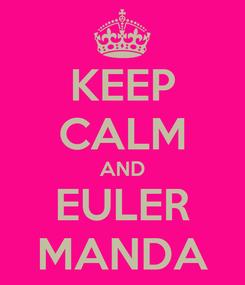 Poster: KEEP CALM AND EULER MANDA