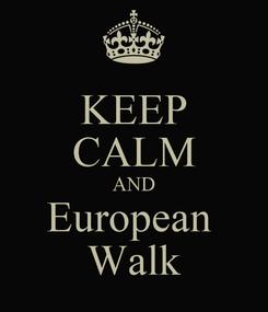 Poster: KEEP CALM AND European  Walk