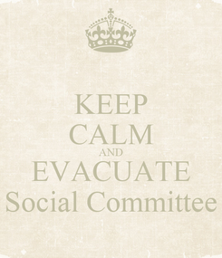 Poster: KEEP CALM AND EVACUATE Social Committee