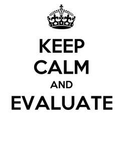 Poster: KEEP CALM AND EVALUATE