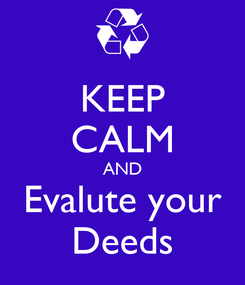 Poster: KEEP CALM AND Evalute your Deeds