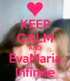 Poster: KEEP CALM AND EvaMaria Infinite
