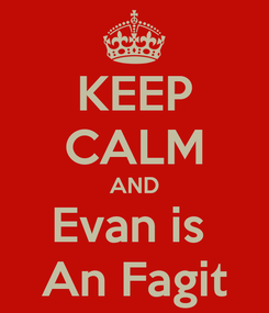 Poster: KEEP CALM AND Evan is  An Fagit