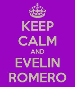 Poster: KEEP CALM AND EVELIN ROMERO