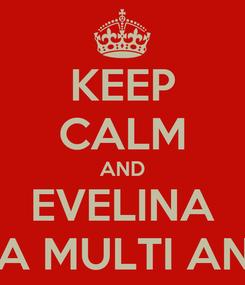 Poster: KEEP CALM AND EVELINA LA MULTI ANI!