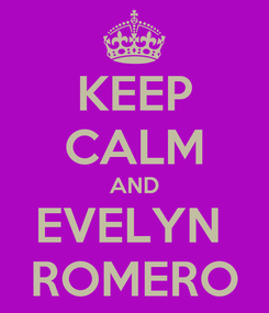 Poster: KEEP CALM AND EVELYN  ROMERO