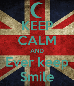 Poster: KEEP CALM AND Ever keep Smile