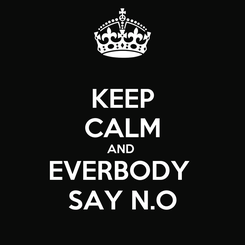 Poster: KEEP CALM AND  EVERBODY  SAY N.O
