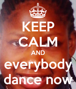 Poster: KEEP CALM AND everybody dance now