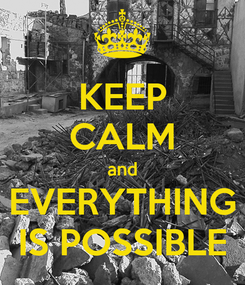 Poster: KEEP CALM and EVERYTHING IS POSSIBLE